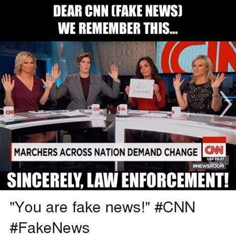 News Meme - dear cnn fake news we remember this marchers across nation demand change cnn anewsroo cnn we