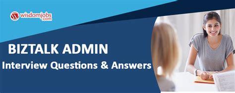 top  biztalk admin interview questions  answers