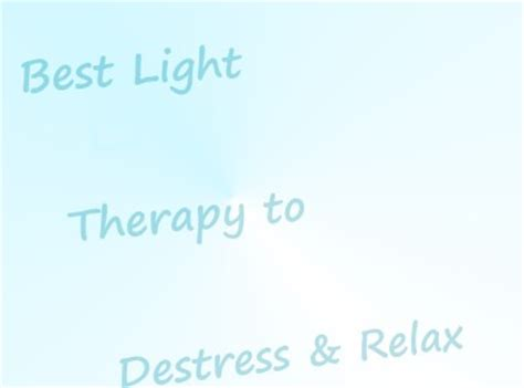 light therapy for anxiety 12 lights to de stress and relax no 1 is