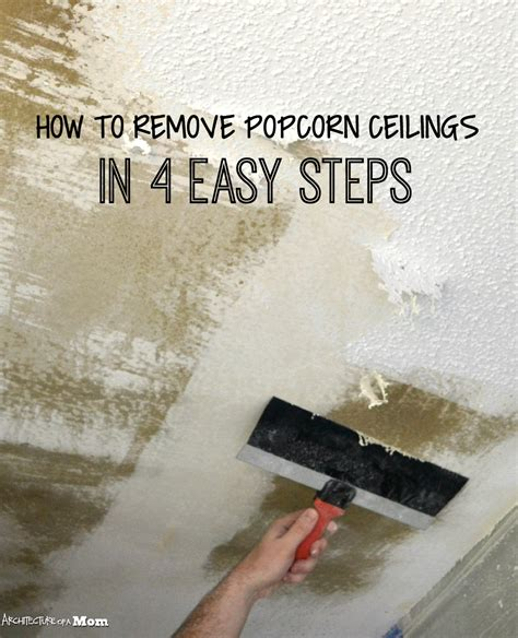 Architecture Of A Mom How To Remove Popcorn Ceiling In 4