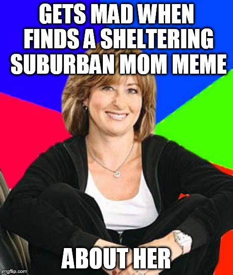 Mad Mom Meme - sheltering suburban mom meme imgflip