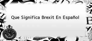 Que Significa Brexit En Espa U00f1ol   U00bfde D U00f3nde Viene El