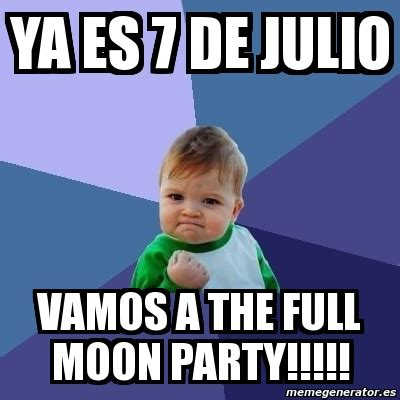 Full Moon Meme - meme bebe exitoso ya es 7 de julio vamos a the full moon party 251019