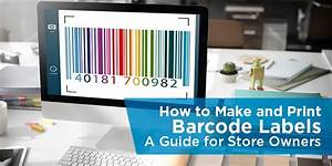 How To Make And Print Barcode Labels  A Guide For Store Owners