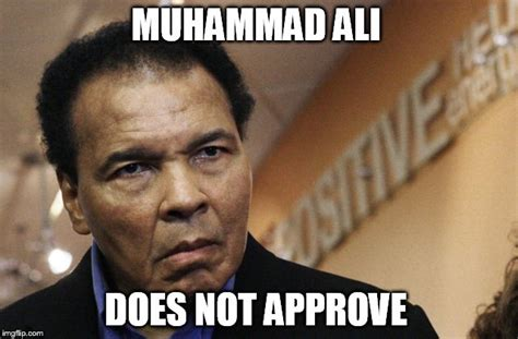 Muhammad Memes - ali does not approve imgflip