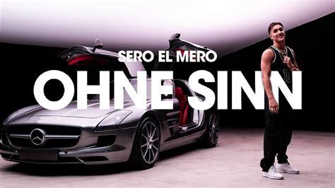 sero el mero ohne sinn official video youtube