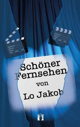 Schöner Fernsehen by Sch 246 Ner Fernsehen Lo Jakob Buch Buecher De