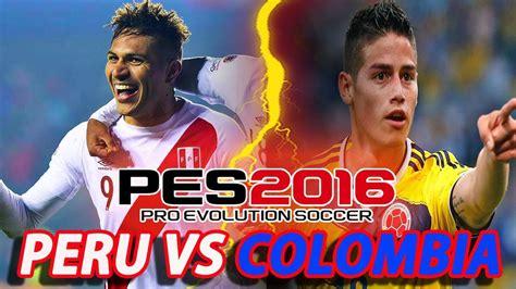 Terminó el partido en lima:colombia 3 vs. PES 2016: Perú Vs. Colombia (Clasificatorias RUSIA 2018 ...