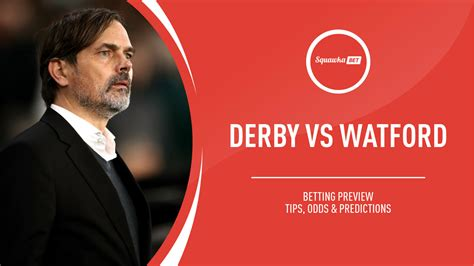 Derby vs Watford prediction, betting tips, odds, preview ...