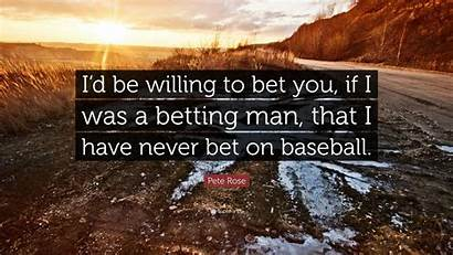 Bet Betting Pete Rose Willing Quote Never