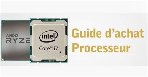 guide processeur comment bien choisir matblog