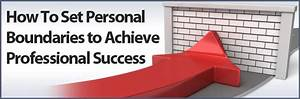 How To Set Personal Boundaries to Achieve Professional Success