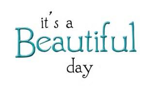 its a beautiful day quotes quotesgram
