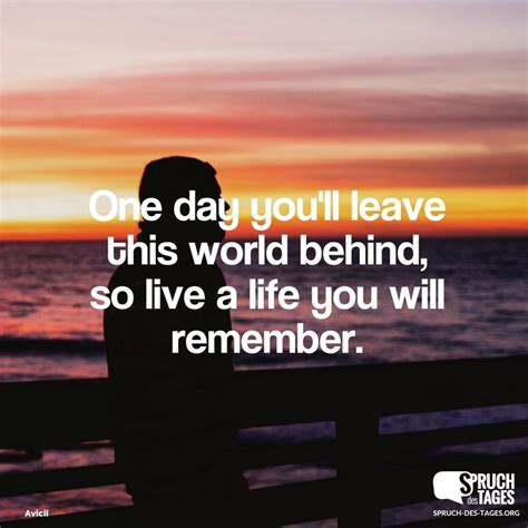 sprüche englisch leben one day you ll leave this world so live a you