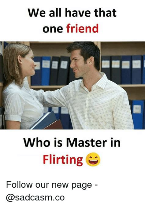 We All Have That One Friend Who Is Master In Flirting