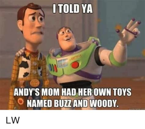 Buzz And Woody Meme - i told ya andy s mom had her own toys o named buzz and woody lw dank meme on sizzle