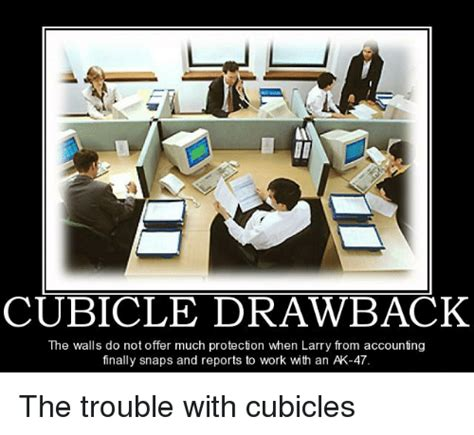 Cubicle Meme - cubicle draw back the walls do not offer much protection when larry from accounting finally