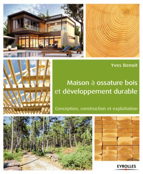 maison 224 ossature bois et d 233 veloppement durable y benoit librairie eyrolles