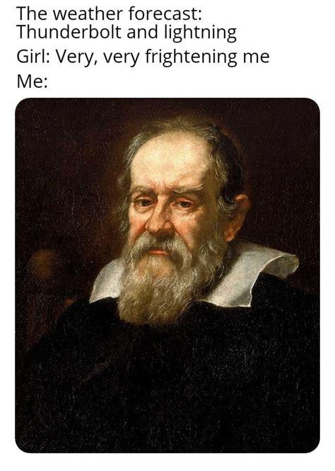 Galileo Meme By T0xicb0dr1g Memedroid