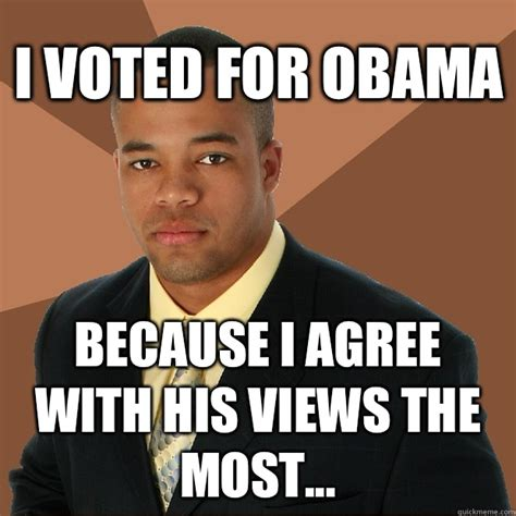 I Agree Meme - i voted for obama because i agree with his views the most successful black man quickmeme