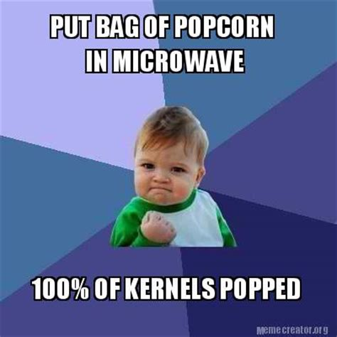 Meme Bag - meme creator put bag of popcorn in microwave 100 of kernels popped meme generator at
