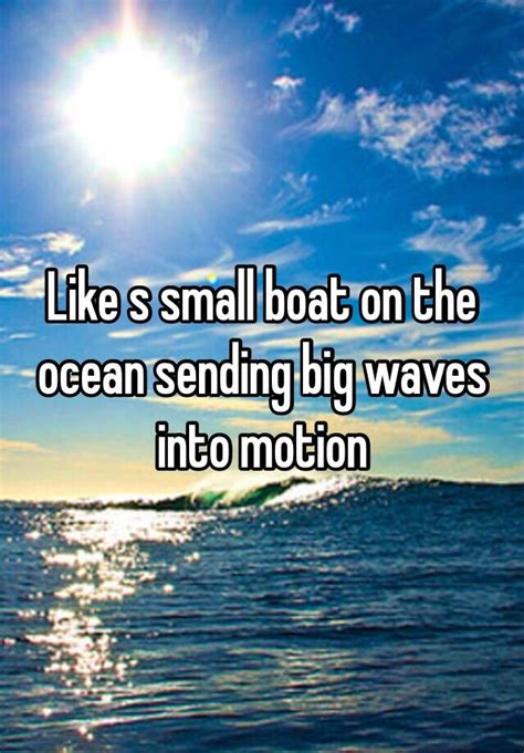 Small Boat On The Ocean by Like S Small Boat On The Ocean Sending Big Waves Into Motion