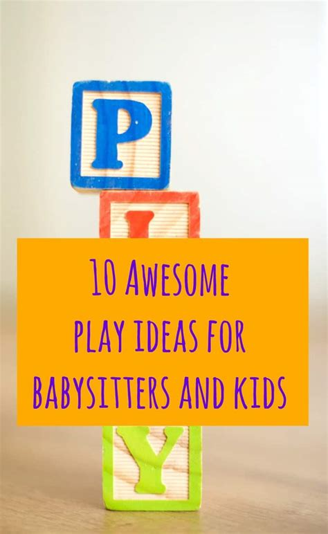 10 Play Ideas For Babysitters And Kids