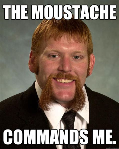 Moustache Meme - the moustache commands me epic mustache quickmeme