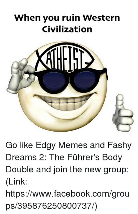 Fashy Memes - when you ruin western civilization go like edgy memes and fashy dreams 2 the f 252 hrer s body