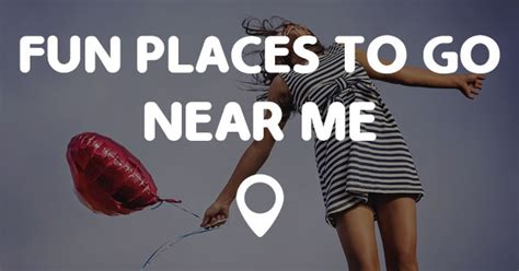 Places Near Me by Places To Go Near Me Points Near Me