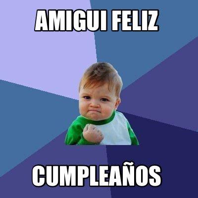 Feliz Cumpleaños Memes - meme creator amigui feliz cumplea 241 os meme generator at memecreator org