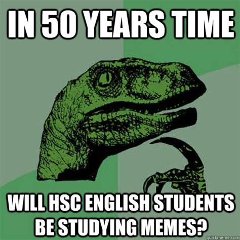 English Student Meme - in 50 years time will hsc english students be studying memes philosoraptor quickmeme