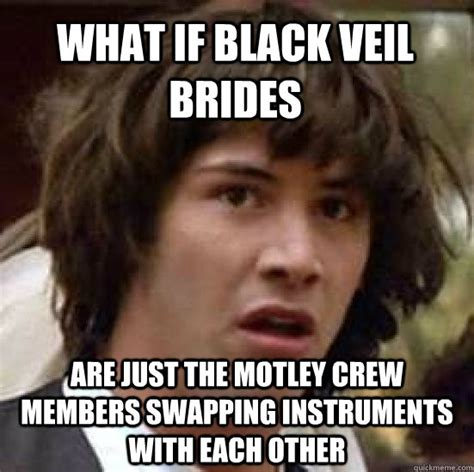 Black Veil Brides Memes - what if black veil brides are just the motley crew members swapping instruments with each other