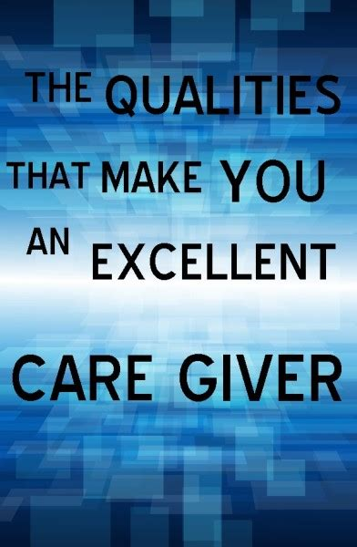 The Qualities That Make You An Excellent Caregiver