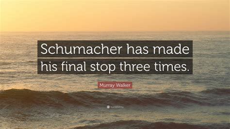 murray walker schumacher stop final times three his quotes quote quotefancy