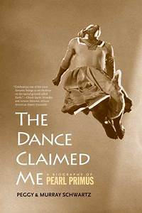 The Dance Claimed Me  A Biography Of Pearl Primus By Peggy