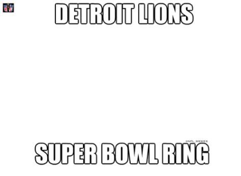 Lions Super Bowl Meme - detroit lions onfl memes super bowl ring detroit meme on sizzle
