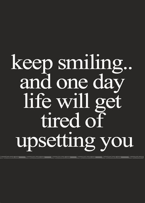 Keep Smiling And One Day Life Will Get Tired Of Upsetting. Relationship Quotes Yahoo Answers. Confidence Quotes Ralph Waldo Emerson. Faith Quotes Gandhi. Relationship Quotes You Can Relate To. Love Quotes For Him Tagalog Jokes. Black Friday Uk Quotes. Sassy Little Quotes. Revenge Confidence Quotes