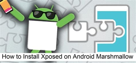 xposed installer android tutorial how to install xposed on android marshmallow