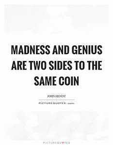 Madness and gen... Madness And Brilliance Quotes