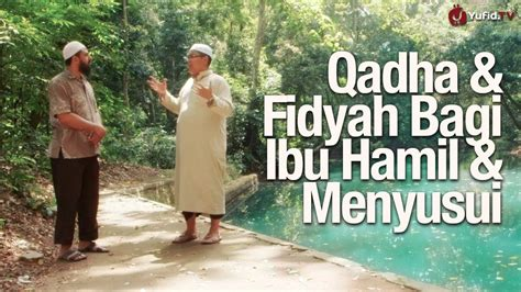 Ibu Menyusui Puasa Tentang Qadha Fidyah Bagi Ibu Hamil Menyusui Ustadz