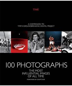 100 Photographs: The Most Influential Images of All Time ...