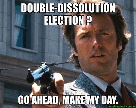 Make Custom Meme - double dissolution election go ahead make my day custom meme aussie memes