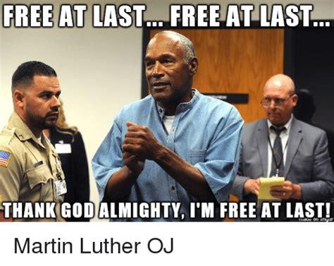 Free At Last Meme - free at last free atlast thank god almighty i m free at last martin luther oj funny meme on me me