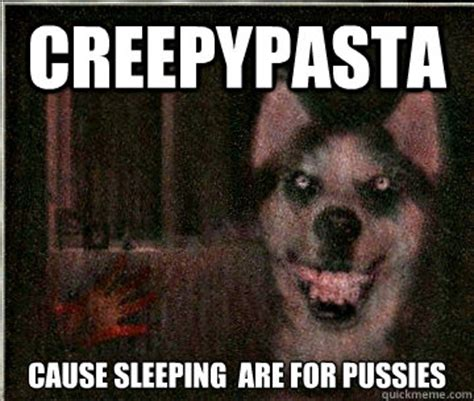 Smile Dog Meme - creepypasta cause sleeping are for pussies smile dog quickmeme
