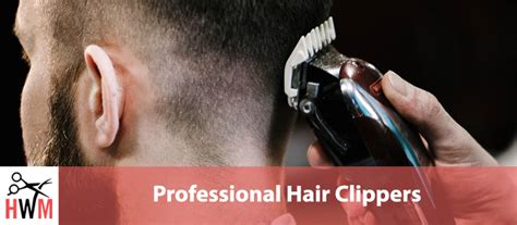 professional hair clippers   barbers  hairstylists hwm