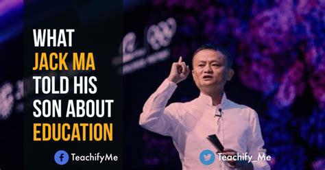 jack ma told  son  education teachifyme