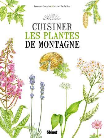 cuisiner le magazine savoir cuisiner les plantes de montagne dans les règles de
