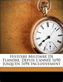histoire militaire de flandre depuis lannee  jusqu