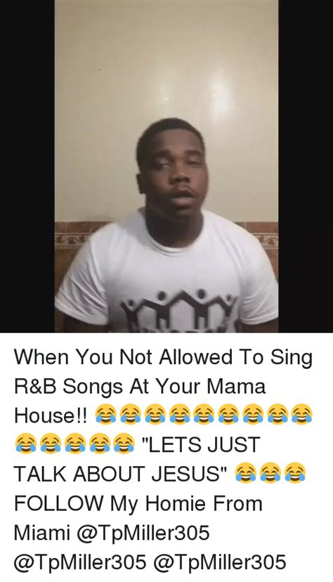 When You Not Allowed To Sing R&b Songs At Your Mama House